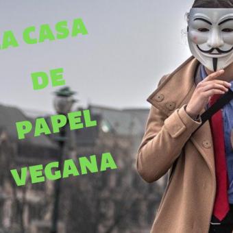 LA CASA DE PAPEL MÁS VEGANA